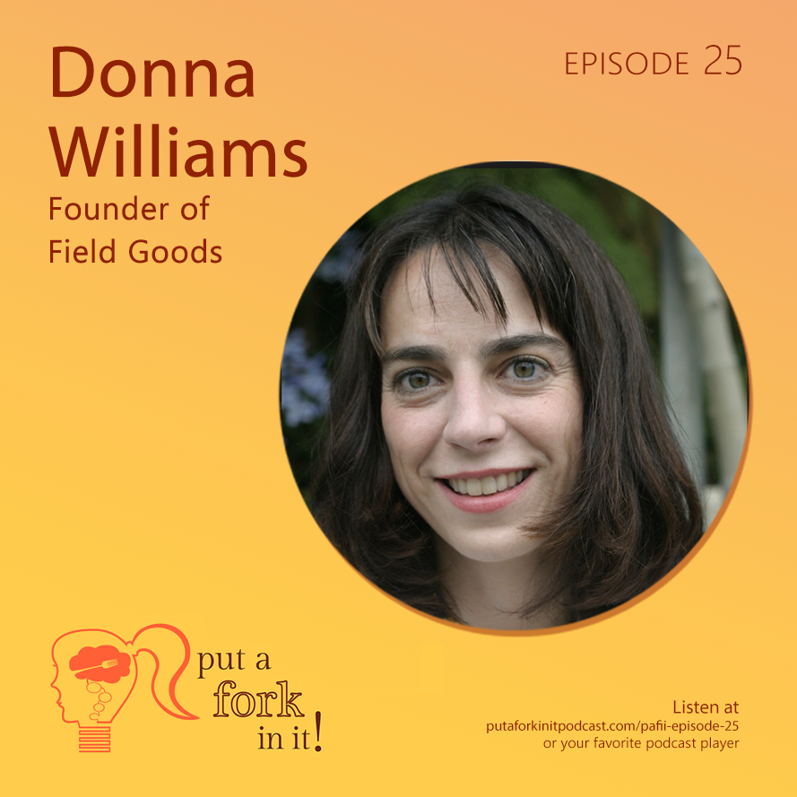 Donna Williams, founder of Field Goods, on Put a Fork In It!
