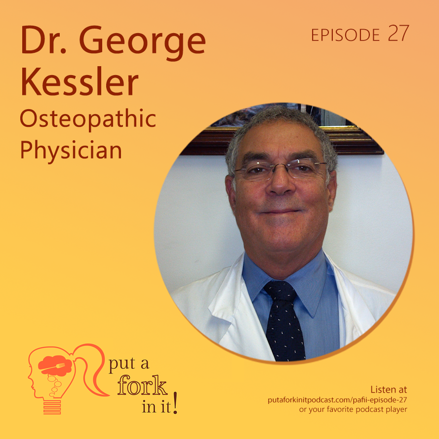 Dr. George Kessler on Put a Fork In It!